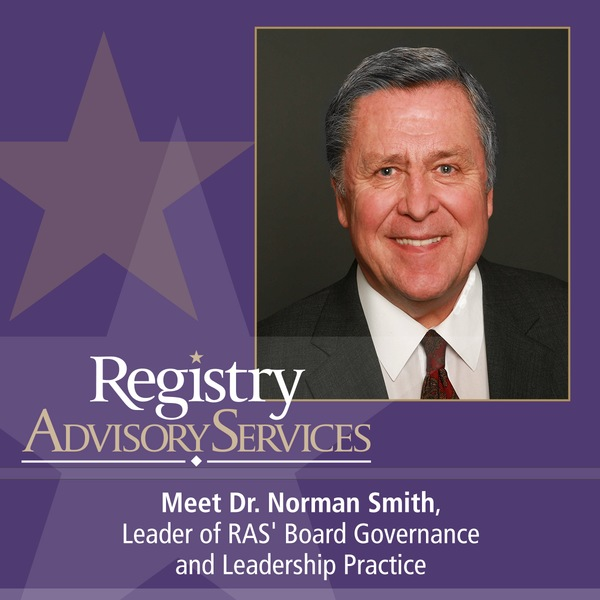 Introducing Dr. Norman Smith, leader of the RAS Board Governance and Leadership Practice.
