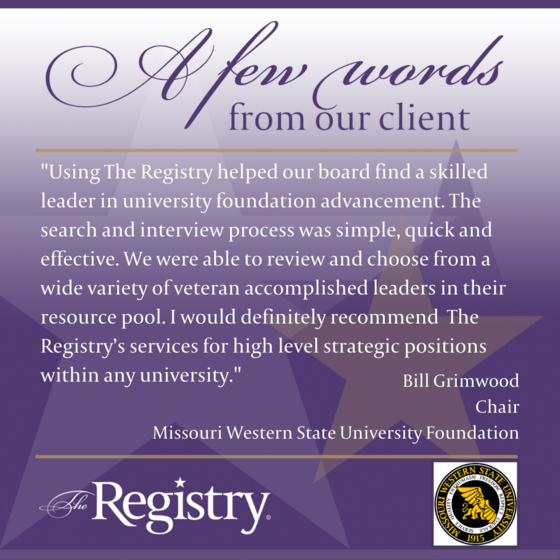 Take a look at how using The Registry helped Bill Grimwood, Missouri Western State University Foundation Chair , find the right individual to fill a vital role in his foundation.