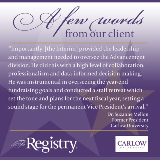 A wonderful testimonial from Dr. Suzanne Mellon, Former President of Carlow University, of her positive experience working with a Vice President interim placed by The Registry.